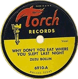 Zuzu Bollin, Why don't you eat where you slept last night, 78 rpm record label (Torch Records)