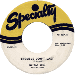 "Label of Guitar Slim's 45 rpm ""Trouble Don't Last"" (Specialty Records)"