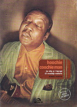 Cover of Robert Gordon's book, Can't Be Satisfied. The Life and Times of Muddy Waters (in italiano: Hoochie Coochie Man, La vita e i tempi di Muddy Waters)