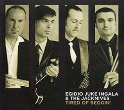 Egidio Juke Ingala & The Jacknives – Tired of Beggin'