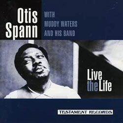 Otis Spann with Muddy Waters and His band, Live the Life CD cover