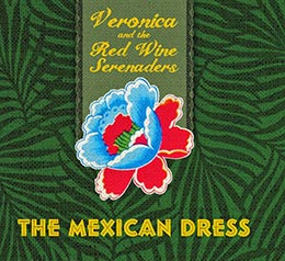 Veronica and The Red Wine Serenaders, The Mexican Dress