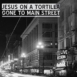 Jesus on a Tortilla – Gone to Main Street