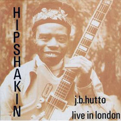 J.B. Hutto, Hipshakin', Live in London (Flyright Records)